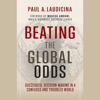 Beating the Global Odds : Successful Decision-making in a Confused and Troubled World - Paul A. Laudicina, Mukesh Ambani