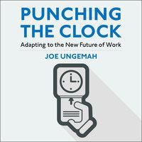 Punching the Clock: Adapting to the New Future of Work - Joe Ungemah