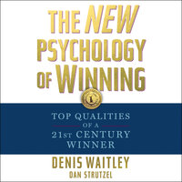 The New Psychology of Winning: Top Qualities of a 21st Century Winner - Denis Waitley