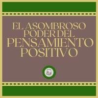 El Asombroso Poder del Pensamiento Positivo - LIBROTEKA