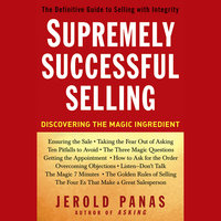 Supremely Successful Selling: Discovering the Magic Ingredient - Jerold Panas