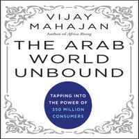 The Arab World Unbound : Tapping into the Power of 350 Million Consumers - Vijay Mahajan