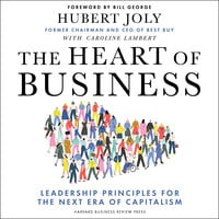 The Heart of Business: Leadership Principles for the Next Era of Capitalism - Hubert Joly