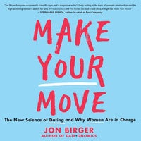 Make Your Move: The New Science of Dating and Why Women Are in Charge - Jon Birger