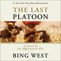 The Last Platoon: A Novel of the Afghanistan War - Bing West