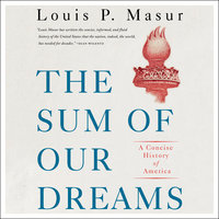 The Sum of Our Dreams: A Concise History of America - Louis P. Masur