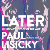 Later: My Life At the Edge of the World - Paul Lisicky
