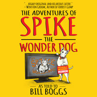 The Adventures of Spike the Wonder Dog - Bill Boggs