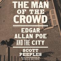 The Man of the Crowd: Edgar Allan Poe and the City - Scott Peeples, Michelle Van Parys