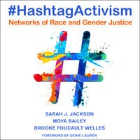 #HashtagActivism: Networks of Race and Gender Justice - Moya Bailey, Sarah J. Jackson, Brooke Foucault Welles