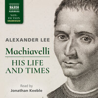 Machiavelli: His Life and Times - Alexander Lee