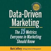 Data-Driven Marketing: The 15 Metrics Everyone in Marketing Should Know - Mark Jeffery