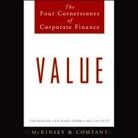 Value: The Four Cornerstones of Corporate Finance - Richard Dobbs, McKinsey & Company Inc., Tim Koller, Bill Huyett