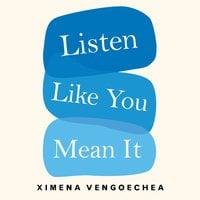 Listen Like You Mean It - Ximena Vengoechea