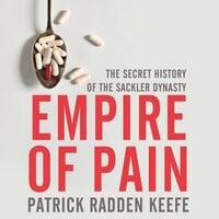 Empire of Pain - Patrick Radden Keefe
