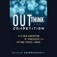 Outthink the Competition: How a New Generation of Strategists Sees Options Others Ignore - Kaihan Krippendorff