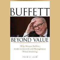 Buffett Beyond Value : Why Warren Buffett Looks to Growth and Management When Investing - Prem C. Jain