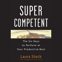 SuperCompetent : The Six Keys to Perform at Your Productive Best - Laura Stack