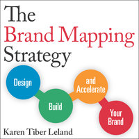 The Brand Mapping Strategy : Design, Build and Accelerate Your Brand