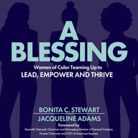 A Blessing: Women of Color Teaming Up to Lead, Empower and Thrive - Jacqueline Adams, Bonita C. Stewart