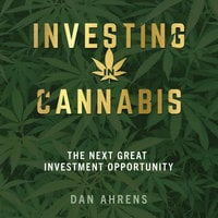 Investing in Cannabis : The Next Great Investment Opportunity - Dan Ahrens