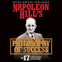 Napoleon Hill's Philosophy of Success: The 17 Original Lessons - Napoleon Hill