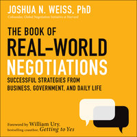 The Book of Real-World Negotiations : Successful Strategies From Business, Government and Daily Life - Joshua N. Weiss