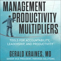 The Management Productivity Multipliers : Tools for Accountability, Leadership and Productivity - Gerald Kraines