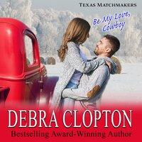 Be My Love, Cowboy - Debra Clopton