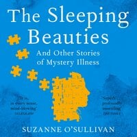 The Sleeping Beauties: And Other Stories of Mystery Illness - Suzanne O'Sullivan