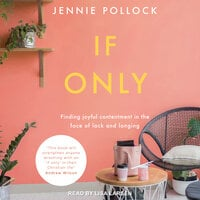 If Only: Finding Contentment in the Face of Lack and Longing - Jennie Pollock