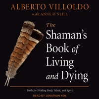 The Shaman's Book of Living and Dying - Alberto Villoldo
