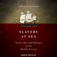 Slavery at Sea: Terror, Sex, and Sickness in the Middle Passage - Sowande' M. Mustakeem