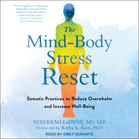 The Mind-Body Stress Reset: Somatic Practices to Reduce Overwhelm and Increase Well-Being - Rebekkah LaDyne