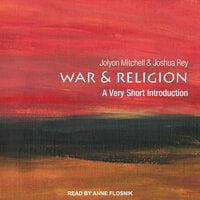 War and Religion: A Very Short Introduction - Jolyon Mitchel, Joshua Rey