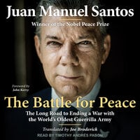 The Battle for Peace: The Long Road to Ending a War with the World's Oldest Guerrilla Army - Juan Manuel Santos