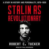Stalin as Revolutionary 1879-1929 - Robert C. Tucker
