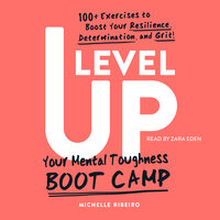 Level Up: Your Mental Toughness Boot Camp - Michelle Ribeiro