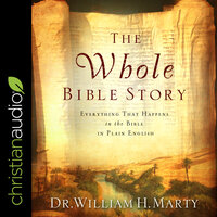 The Whole Bible Story: Everything That Happens In The Bible In Plain English - William H. Marty