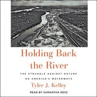 Holding Back the River: The Struggle Against Nature on America's Waterways - Tyler J. Kelley