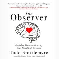 The Observer : A Modern Fable on Mastering Your Thoughts & Emotions - Todd Stottlemyre
