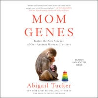 Mom Genes: Inside the New Science of Our Ancient Maternal Instinct - Abigail Tucker