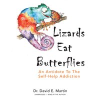 Lizards Eat Butterflies: An Antidote to the Self-Help Addiction - David E. Martin