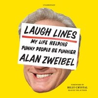 Laugh Lines : My Life Helping Funny People Be Funnier, A Cultural Memoir - Alan Zweibel