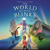 The World Between Blinks #1 - Amie Kaufman, Ryan Graudin
