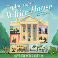 Exploring the White House: Inside America's Most Famous Home - Kate Andersen Brower