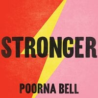 Stronger: Changing Everything I Knew About Women's Strength - Poorna Bell