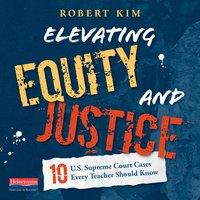 Elevating Equity and Justice: Ten U.S. Supreme Court Cases Every Teacher Should Know - Robert Kim