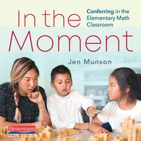 In the Moment: Conferring in the Elementary Math Classroom - Jen Munson