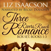 Three Rivers Ranch Boxed Set : Books 1 - 3: Second Chance Ranch, Third Time's the Charm and Fourth and Long - Liz Isaacson